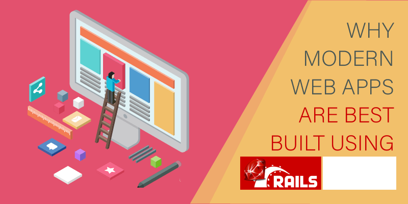 Why modern web apps are best built using Rails